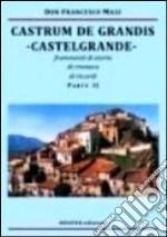 Castrum de Grandis. Castelgrande. Frammenti di storia, di cronaca, di ricordi. Parte II