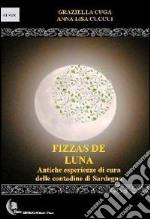 Fizzas de luna. Antiche esperienze di cura delle contadine di Sardegna libro