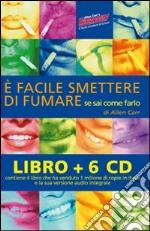 E facile smettere di fumare se sai come farlo. Audiolibro. 6 CD Audio. Con libro