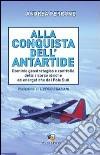 Alla conquista dell'Antartide. Dominio geostrategico e controllo delle risorse idriche ed energetiche del Polo Sud libro di Perrone Andrea
