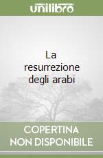 La resurrezione degli arabi libro