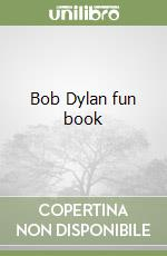 Bob Dylan fun book libro di Guarnaccia Matteo