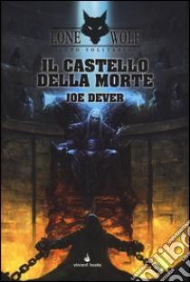 Il castello della morte. Lupo Solitario. Serie MagnaKai (7) libro di Dever Joe