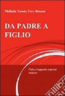 Da padre a figlio. Fiabe e leggende popolari magiare libro di Tamás-Tarr Bonani Melinda