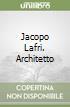 Jacopo Lafri. Architetto libro