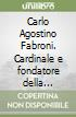 Carlo Agostino Fabroni. Cardinale e fondatore della biblioteca Fabroniana libro