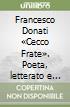 Francesco Donati «Cecco Frate». Poeta, letterato e filologo amico del Carducci libro
