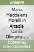 Maria Maddalena Morelli in Arcadia Corilla Olimpica. Poetessa estemporanea libro