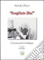 Svegliati Dio! Conversazioni in Sardegna libro di Paoli Arturo
