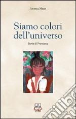 Siamo colori dell'universo. Storia di Francesca libro