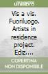 Fuoriluogo 17. Vis a vis. Artists in residence project