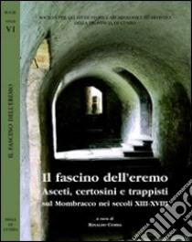 Il fascino dell'eremo. Asceti, certosini e trappisti sul Mombracco nei secoli XIII-XVIII libro