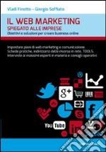 Il web marketing spiegato alle imprese. Obiettivi e soluzioni per fare business online