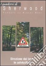 I quaderni di Sherwood. Direzione dei lavori in selvicoltura libro