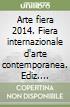 Arte fiera 2014. Fiera internazionale d'arte contemporanea. Ediz. multilingue