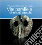 Vetulonia, Pontecagnano e Capua. Vita parallele di tre città etrusche libro