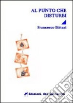 Al punto che disturbi libro di Bittasi Francesco
