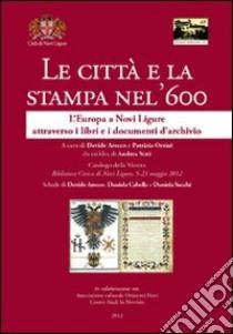 Le città e la stampa nel '600. L'Europa a Novi Ligure attraverso i libri e i documenti d'archivio libro