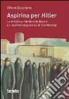 Aspirina per Hitler. Le industrie chimiche tedesche e il nazismo ai processi di Norimberga libro