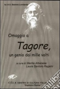 Omaggio a Tagore. Un genio dai mille volti libro di Albanese M. (cur.); Santoro Ragaini L. (cur.)