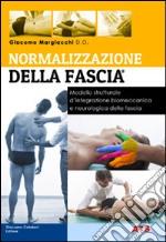 Normalizzazione della fascia. Modello strutturale d'integrazione biomeccanica e neurologia della fascia libro