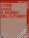 Come sar� il museo del futuro