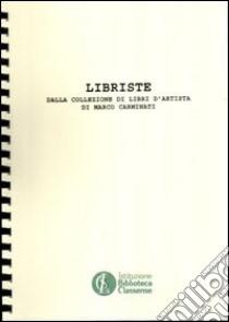 Libriste. Dalla collezione di libri d'artista di Marco Caminati. Ediz. illustrata libro