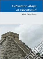 Calendario Maya in sette incontri libro di Gomez M. Enelsi