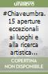 #Chiaveumbra. 15 aperture eccezionali ai luoghi e alla ricerca artistica contemporanea umbra