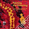 Painting the dreaming. Australian aboriginal paintings from the central and western deserts. Ediz. multilingue