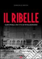 Il ribelle. Guido Picelli una vita da rivoluzionario. Con DVD libro