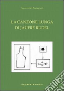 La canzone lunga di Jaufré Rudel libro di Fogarollo Alessandro