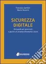 Sicurezza digitale. Una guida per governare e gestire un sistema informatico sicuro libro