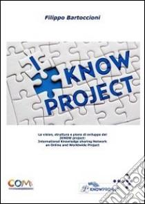 I know project. International knowledge sharing network. Online worldwide libro di Bartoccioni Filippo