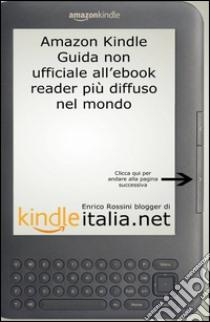 Kindle: guida non ufficiale all'ebook reader più diffuso nel mondo libro di Rossini Enrico
