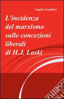 L'incidenza del marxismo sulle concezioni liberali di H. J. Laski libro di Gaudieri Angelo