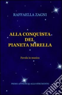 Alla conquista del pianeta Mirella libro di Zagni Raffaella