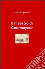 Il maestro di Courmayeur libro