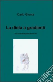 La dieta a gradienti libro di Giunta Carlo