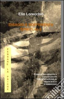 Disagio e sofferenza spirituale libro di Lorecchio Elio