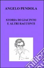 Storia di Giacinto e altri racconti libro