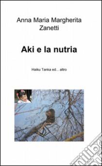 Aki e la nutria libro di Zanetti Anna M.