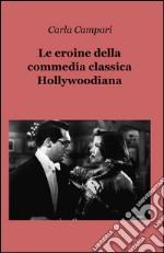 Le eroine della commedia classica hollywoodiana libro