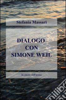 Dialogo con Simone Weil libro di Massari Stefania