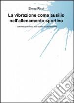 La vibrazione come ausilio nell'allenamento sportivo libro