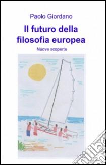 Il futuro della filosofia europea libro di Giordano Paolo