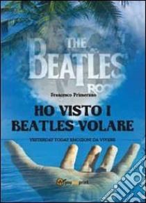 Ho visto i Beatles volare libro di Primerano Francesco