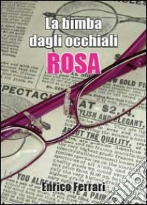 La bimba dagli occhiali rosa libro di Ferrari Enrico