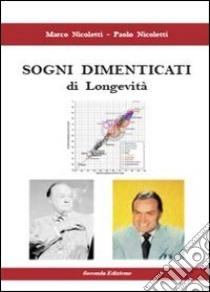Sogni dimenticati di longevità libro di Nicoletti Paolo - Nicoletti Marco