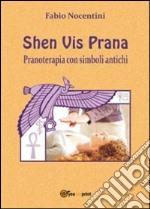 Shen Vis Prana. Pranoterapia con simboli antichi libro